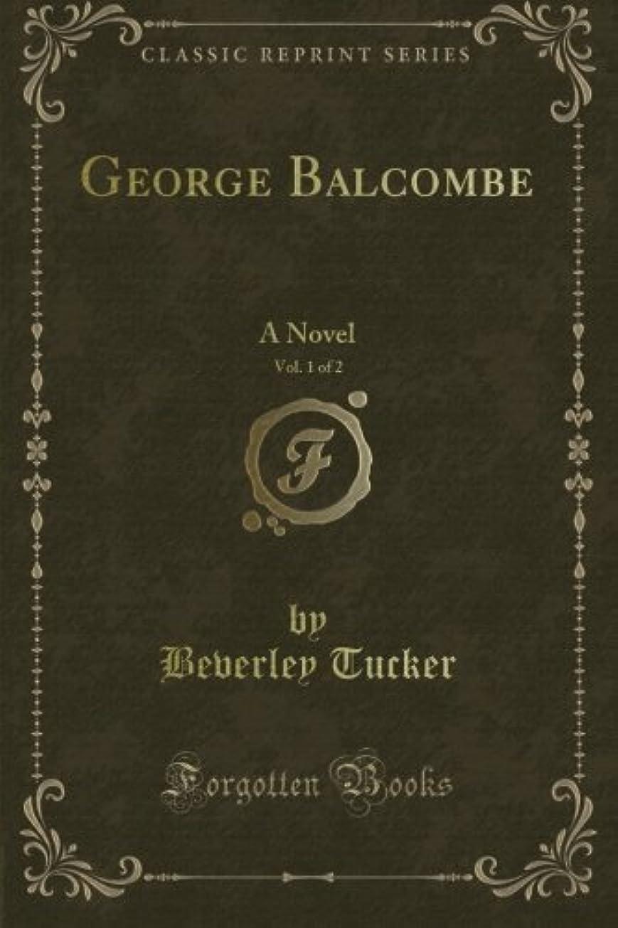 言語倍増お風呂George Balcombe: A Novel, Vol. 1 of 2 (Classic Reprint)