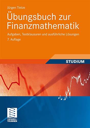Übungsbuch zur Finanzmathematik: Aufgaben, Testklausuren und Ausführliche Lösungen (German Edition)