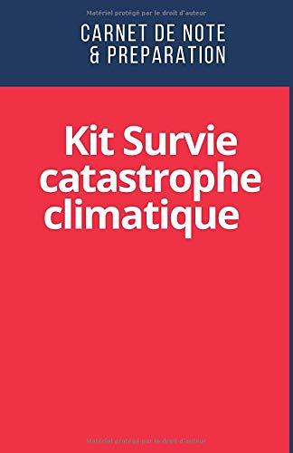 Kit Survie catastrophe climatique - Carnet de Note & Préparation: Se préparer...