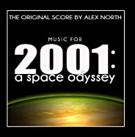 Music for 2001: A Space Odyssey (The Original Score by Alex North) by Alex North