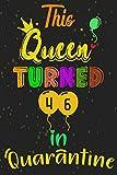 This Queen turned 46 in Quarantine: Turning 46 in quarantine, Journal gift for women, Funny quarantine 46 years old birthday gift for women, Women Birthday celebration in lockdown