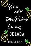 YOU ARE THE PINA TO MY COLADA COCKTAIL REZEPTE: A4 Notizbuch LINIERT Cocktail Rezeptbuch zum Selberschreiben | Eintragbuch | Schöne Geschenkidee zum Geburtstag | Lieblingsrezepte für Barkeeper