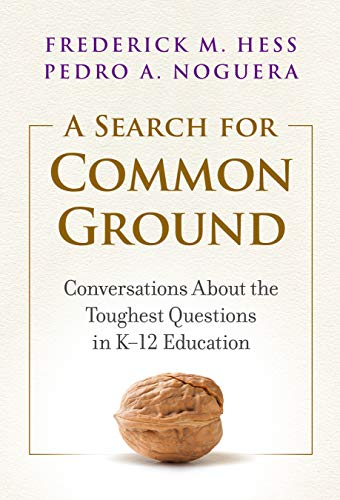 Compare Textbook Prices for A Search for Common Ground: Conversations About the Toughest Questions in K–12 Education  ISBN 9780807765166 by Hess, Frederick M.,Noguera, Pedro A.