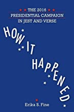 How It Happened: The 2016 Presidential Campaign in Jest and Verse