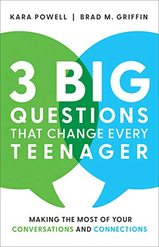 3 Big Questions That Change Every Teenager: Making the Most of Your Conversations and Connections