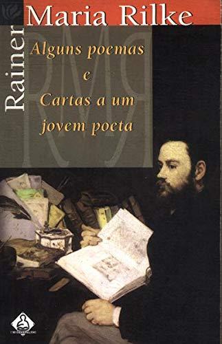Alguns Poemas e Cartas A Um Jovem Poeta