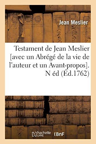 Testament de Jean Meslier [avec un Abrégé de la vie de l'auteur et un Avant-propos]. N éd (Éd.1762)
