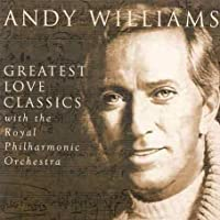Greatest Love Classics by Andy Williams (2003-04-01)