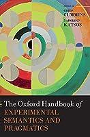 The Oxford Handbook of Experimental Semantics and Pragmatics (Oxford Handbooks in Linguistics)
