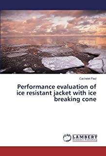 Performance evaluation of ice resistant jacket with ice breaking cone