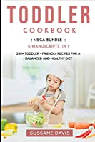 Toddler Cookbook: MEGA BUNDLE - 6 Manuscripts in 1 - 240+ Toddler - friendly recipes for a balanced and healthy diet