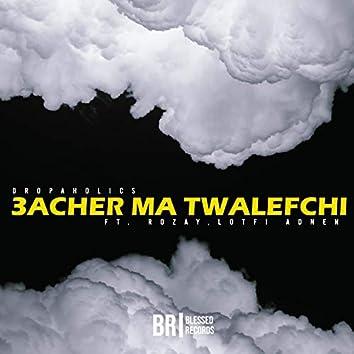 3acher Ma Twalefchi