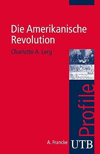Die Amerikanische Revolution (utb Profile, Band 3405)