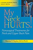 My Neck Hurts!: Nonsurgical Treatments for Neck and Upper Back Pain (Johns Hopkins Press Health Book)