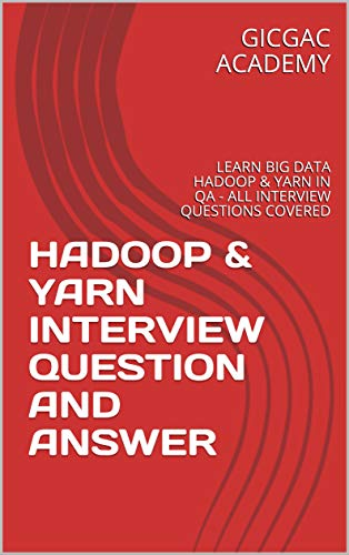 HADOOP & YARN INTERVIEW QUESTION AND ANSWER: LEARN BIG DATA HADOOP & YARN IN QA - ALL INTERVIEW QUESTIONS COVERED (English Edition)