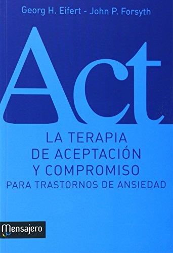 LA TERAPIA DE ACEPTACION Y COMPROMISO PARA TRASTORNOS DE ANSIEDAD (Psicología)