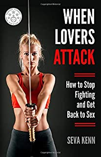 WHEN LOVERS ATTACK: How to Stop Fighting and Get Back to Sex
