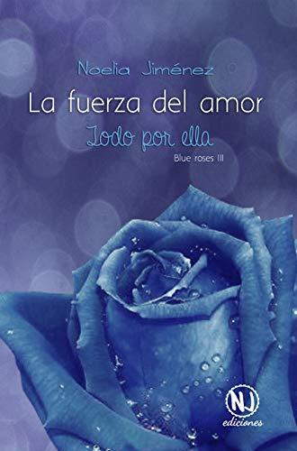 La fuerza del amor (Todo por ella) (Blue Roses nº 3)