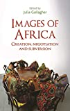 Images of Africa: Creation, negotiation and subversion (English Edition)