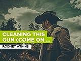Cleaning This Gun (Come On In Boy) al estilo de Rodney Atkins