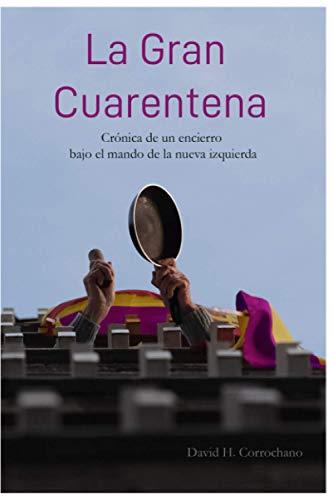 La Gran Cuarentena: Crónica de un encierro bajo el mando de la nueva izquierda