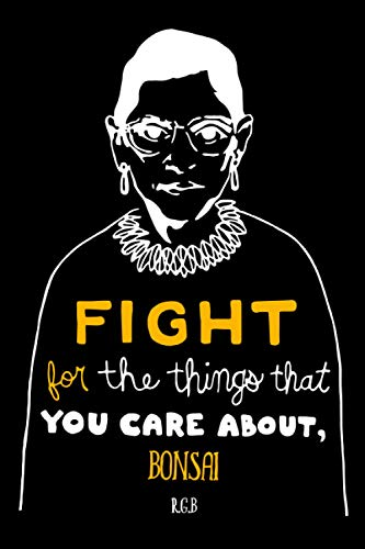 Fight for the Things That You Care About Bonsai RBG: Notebook Lined Pages, 6.9 inches,120 Pages, White Paper Journal , notepad RBG Lover