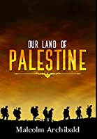 Our Land Of Palestine: Premium Hardcover Edition