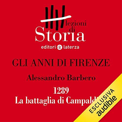Gli anni di Firenze - 1289. La battaglia di Campaldino audiobook cover art