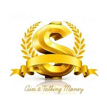 Ain't Talking Money