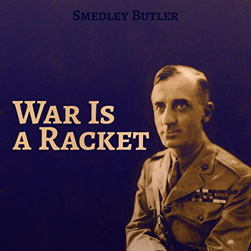 War is a Racket The Antiwar Classic by Americas Most Decorated Soldier