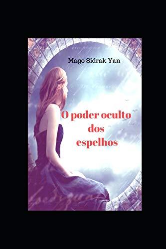 O Poder Oculto Dos Espelhos: mistério, encantamento e magia