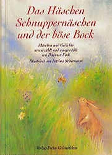 Das Häschen Schnuppernäschen und der böse Bock: Märchen und Gedichte: Mrchen und Gedichte
