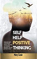 Self-Help Positive Thinking: Wisdom and Habits to Stop Negative Thoughts, Boost Your Self-Esteem and Confidence, and Attain an Optimist Mindset (Self Help)
