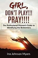 Girl, Don't Play!!! Pray!!!!