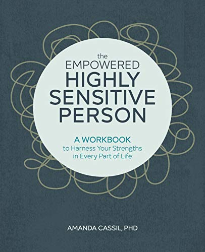 The Empowered Highly Sensitive Person: A Workbook to Harness Your Strengths in Every Part of Life