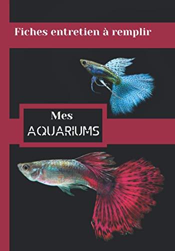 Mes Aquariums: Carnet Entretien pour Aquarium à remplir | Suivi complet | jusqu'à 4 aquariums | eau douce | eau de mer | Passionnés d' aquariophilie | ... pour les inspections et l'analyses de l'eau
