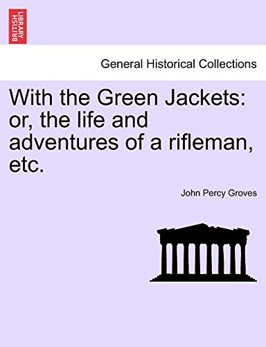 With the Green Jackets: or, the life and adventures of a rifleman, etc.
