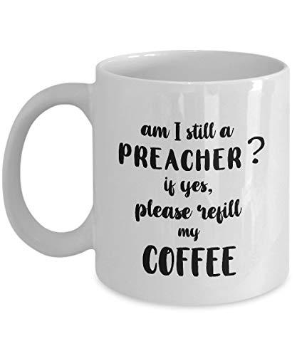 ¿Sigo siendo un predicador? En caso afirmativo, rellene mi café divertido para las tazas de café del predicador: para Navidad, jubilación, gracias, feliz regalo de vacaciones 11 oz
