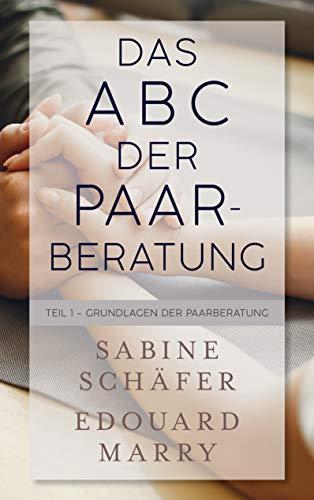 Das ABC der Paarberatung: Teil 1 - Grundlagen der Paarberatung