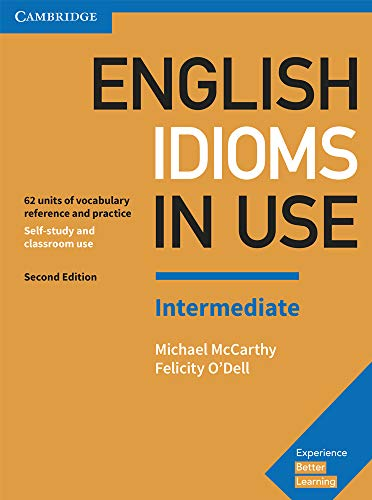 English Idioms in Use Intermediate Book with Answers: Vocabulary Reference and Practice [Lingua inglese]