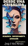 Desde una Crisálida: Resiliencia, Empoderamiento y Superación (Spanish Edition)
