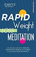 Rapid Weight Loss Meditation: Love And Heal Your Body. Mindfulness Meditation And Affirmations For Beginners To Lose Weight Rapidly And Naturally