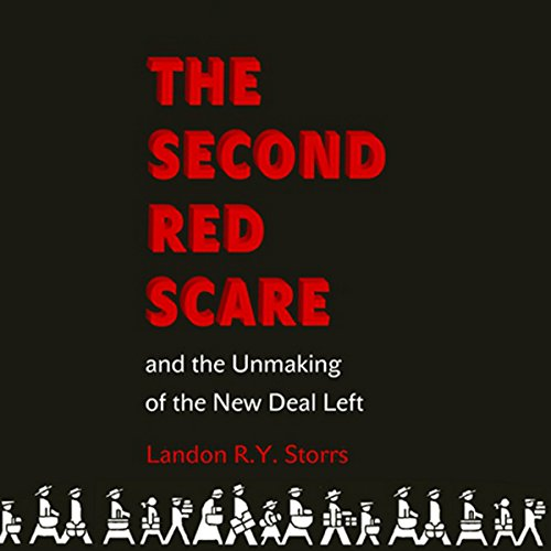 The Second Red Scare and the Unmaking of the New Deal Left cover art