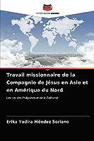 Travail missionnaire de la Compagnie de Jésus en Asie et en Amérique du Nord: Les cas des Philippines et de la Californie