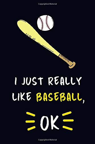 I Just Really Like Baseball, OK.: Lined Journal / Notebook, Baseball Lovers Gift: 100 Pages, 6x9, Soft Cover, Matte Finish