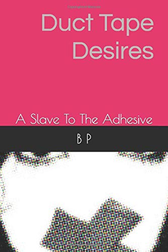 Duct Tape Desires: A Slave To The Adhesive