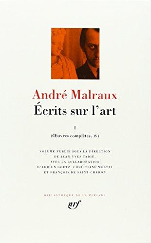 André Malraux, Oeuvres complètes, tome IV : Écrits sur l'art, 1
