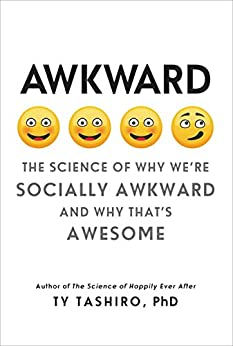 Awkward: The Science of Why We're Socially Awkward and Why That's Awesome by [Ty Tashiro]