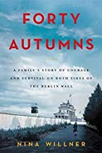 Forty Autumns: A Family's Story of Courage and Survival on Both Sides of the Berlin Wall PDF