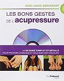 Les bons gestes de l'acupressure - Un guide complet et détaillé pour prévenir la maladie et soulager vos douleurs (1DVD)